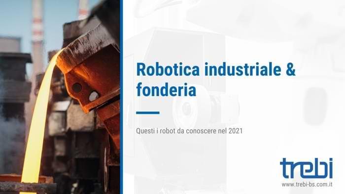 Robotica industriale e fonderia sono un binomio ormai necessario