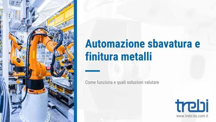L'automazione della sbavatura e finitura metalli