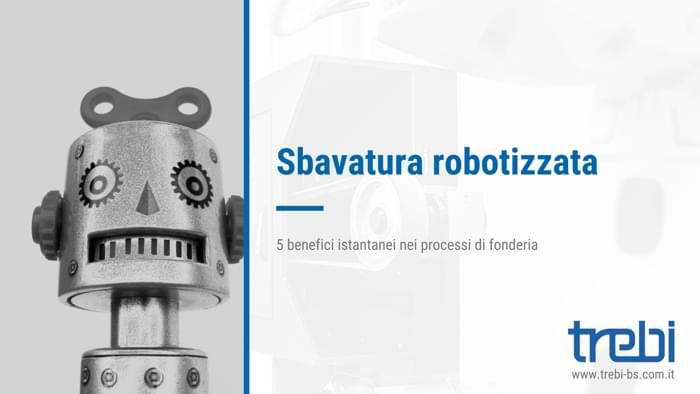 Ecco i 5 vantaggi della sbavatura robotizzata per le fonderie