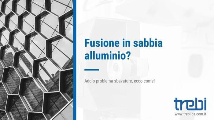 Fusione in sabbia dell'alluminio: come procedere alle sbavature