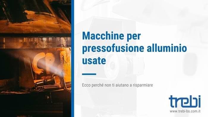 Perché non conviene comprare macchine per pressofusione alluminio usate