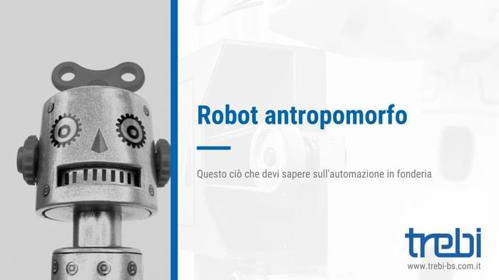 Il robot antropomorfo nell'automazione in fonderia