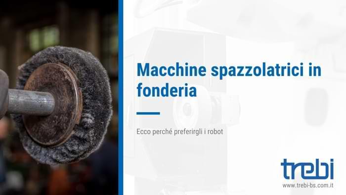 Macchine spazzolatrici per fonderia