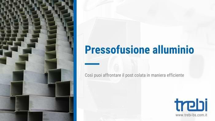 La pressofusione dell'alluminio e il post colata