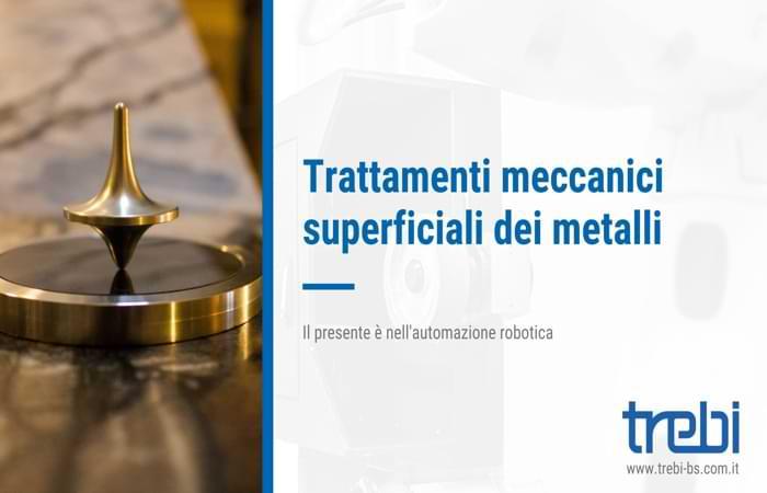 Ecco quali sono i trattamenti meccanici superficiali dei metalli