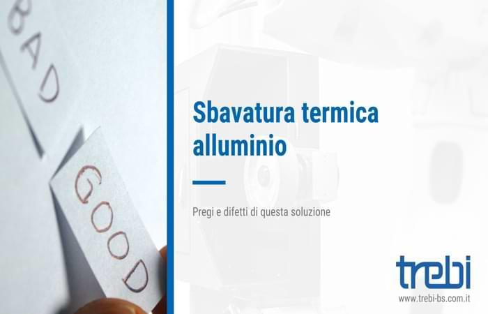 Sbavatura termica dell'alluminio: soluzione non definitiva