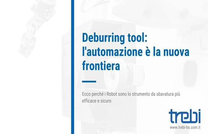 Deburring tool: l'automazione è la nuova frontiera