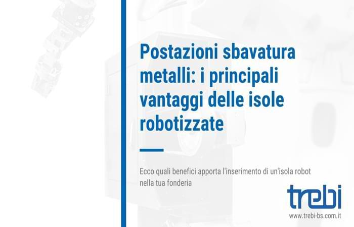Postazioni da sbavatura per metalli: i vantaggi delle isole robotizzate