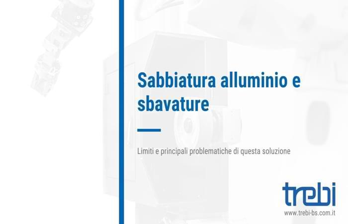 Sabbiatura dell'alluminio e sbavature: queste le problematiche