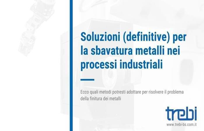Soluzioni per la sbavatura dei metalli nei processi industriali